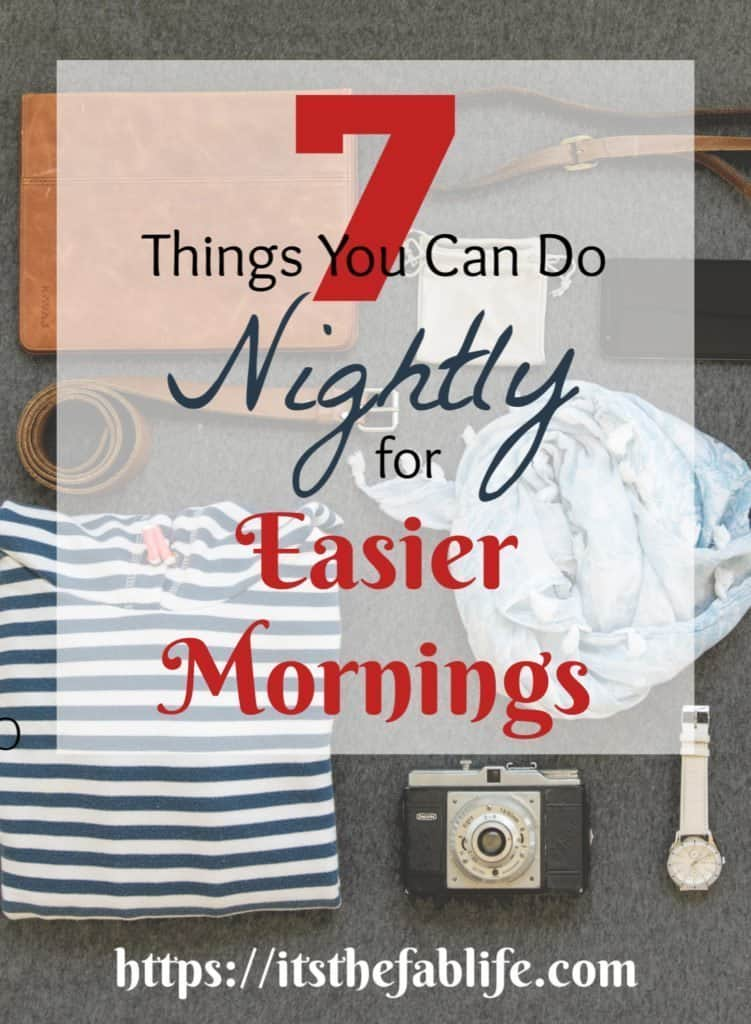7 Things You Can Do Nightly for Easier Mornings | Home Management | Living a Fabulous Life | Life Hacks | Organization | #easymornings #planahead #organized #preparation #prep